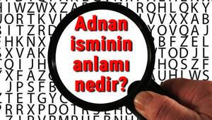 Adnan isminin anlamı nedir Adnan ne demek