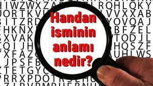 Handan isminin anlamı nedir Handan ne demek