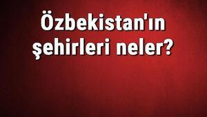 Özbekistanın şehirleri neler Özbekistan başkenti, nüfusu, yüzölçümü, telefon ve posta kodu bilgileri