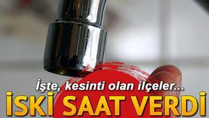 Sular ne zaman gelecek 1 Temmuz İSKİ kesinti listesi