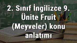 2. Sınıf İngilizce 9. Ünite Fruit (Meyveler) konu anlatımı