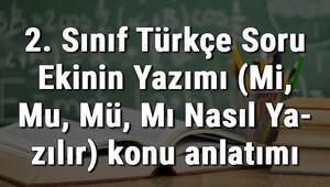 2. Sınıf Türkçe Soru Ekinin Yazımı (Mi, Mu, Mü, Mı Nasıl Yazılır) konu anlatımı