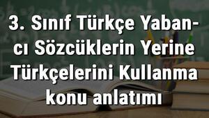 3. Sınıf Türkçe Yabancı Sözcüklerin Yerine Türkçelerini Kullanma konu anlatımı