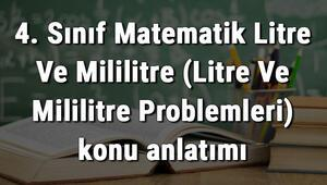 4. Sınıf Matematik Litre Ve Mililitre (Litre Ve Mililitre Problemleri) konu anlatımı