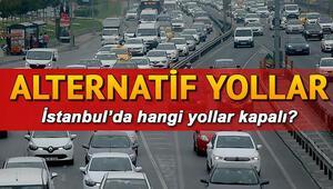 İstanbulda hangi yollar kapalı İşte kapatılacak yollar