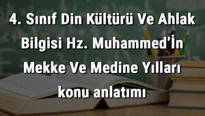 4. Sınıf Din Kültürü Ve Ahlak Bilgisi Hz. Muhammed'İn Mekke Ve Medine Yılları konu anlatımı