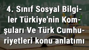 4. Sınıf Sosyal Bilgiler Türkiyenin Komşuları Ve Türk Cumhuriyetleri konu anlatımı