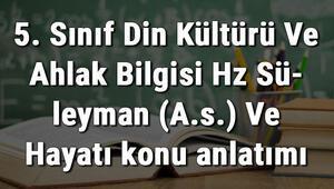 5. Sınıf Din Kültürü Ve Ahlak Bilgisi Hz Süleyman (A.s.) Ve Hayatı konu anlatımı
