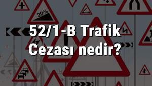 52/1-B Trafik Cezası nedir Madde 52/1-B Trafik Cezası ne kadar Ceza puanı kaçtır (2020)