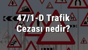 47/1-D Trafik Cezası nedir Madde 47/1-D Trafik Cezası ne kadar Ceza puanı kaçtır (2020)