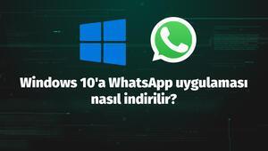 Windows 10a WhatsApp uygulaması nasıl indirilir