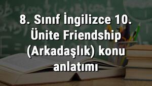 8. Sınıf İngilizce 10. Ünite Friendship (Arkadaşlık) konu anlatımı