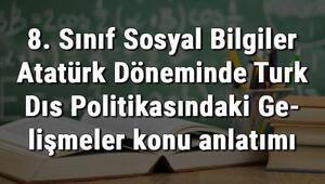 8. Sınıf Sosyal Bilgiler Atatürk Döneminde Türk Dış Politikasındaki Gelişmeler konu anlatımı