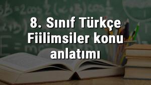 8. Sınıf Türkçe Fiilimsiler konu anlatımı