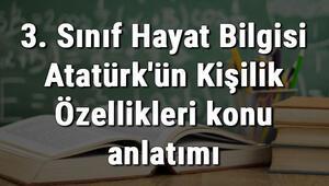 3. Sınıf Hayat Bilgisi Atatürkün Kişilik Özellikleri konu anlatımı