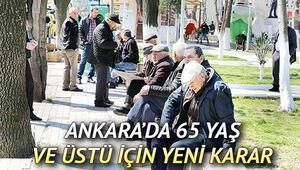 Ankarada 65 yaş üstüne sokağa çıkma yasağı mı geldi Ankara Valiliğinden son dakika 65 yaş üstü düzenlemesi