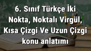 6. Sınıf Türkçe İki Nokta, Noktalı Virgül, Kısa Çizgi Ve Uzun Çizgi konu anlatımı