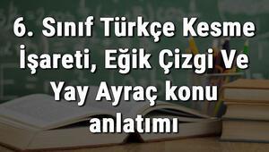 6. Sınıf Türkçe Kesme İşareti, Eğik Çizgi Ve Yay Ayraç konu anlatımı
