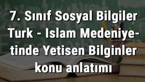7. Sınıf Sosyal Bilgiler Türk - İslam Medeniyetinde Yetişen Bilginler konu anlatımı