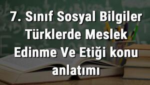 7. Sınıf Sosyal Bilgiler Türklerde Meslek Edinme Ve Etiği konu anlatımı