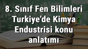 8. Sınıf Fen Bilimleri Türkiye'de Kimya Endüstrisi konu anlatımı