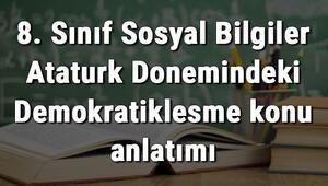 8. Sınıf Sosyal Bilgiler Atatürk Dönemindeki Demokratikleşme konu anlatımı