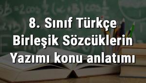 8. Sınıf Türkçe Birleşik Sözcüklerin Yazımı konu anlatımı