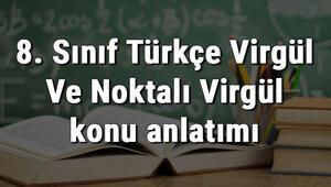 8. Sınıf Türkçe Virgül Ve Noktalı Virgül konu anlatımı