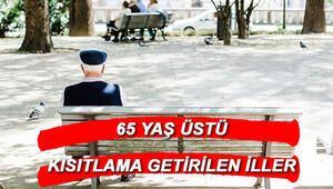 65 yaş üstü sokağa çıkma yasağı olan iller hangileri 65 yaş üstü kısıtlamalarında son dakika gelişmeler