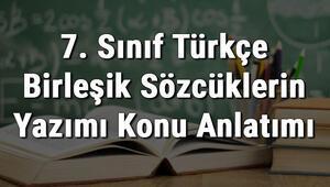7. Sınıf Türkçe Birleşik Sözcüklerin Yazımı Konu Anlatımı