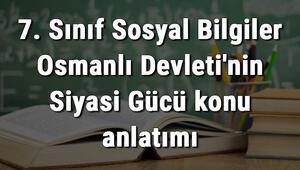 7. Sınıf Sosyal Bilgiler Osmanlı Devletinin Siyasi Gücü konu anlatımı