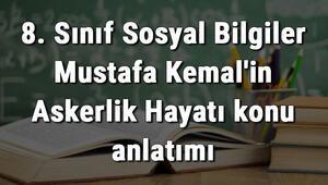 8. Sınıf Sosyal Bilgiler Mustafa Kemalin Askerlik Hayatı konu anlatımı