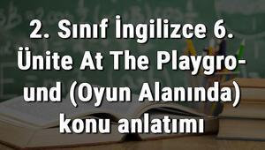 2. Sınıf İngilizce 6. Ünite At The Playground (Oyun Alanında) konu anlatımı