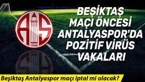 Son dakika: Beşiktaş Anltalyaspor maçı iptal mi olacak Antalyasporda koronavirüs vakaları..