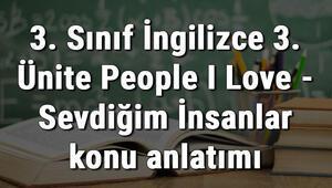 3. Sınıf İngilizce 3. Ünite People I Love - Sevdiğim İnsanlar konu anlatımı