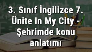 3. Sınıf İngilizce 7. Ünite In My City - Şehrimde konu anlatımı