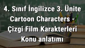4. Sınıf İngilizce 3. Ünite Cartoon Characters - Çizgi Film Karakterleri Konu anlatımı