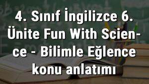 4. Sınıf İngilizce 6. Ünite Fun With Science - Bilimle Eğlence konu anlatımı