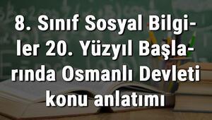 8. Sınıf Sosyal Bilgiler 20. Yüzyıl Başlarında Osmanlı Devleti konu anlatımı