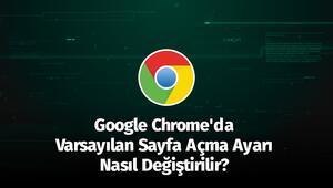 Google Chromeda Varsayılan Sayfa Açma Ayarı Nasıl Değiştirilir