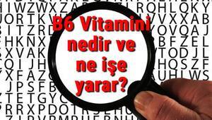 B6 Vitamini nedir ve ne işe yarar B6 Vitamini eksikliği, fazlalığı ve faydaları hakkında bilgiler