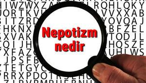 Nepotizm nedir ve ne demek Nepotizm örnekleri