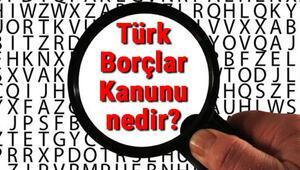 Türk Borçlar Kanunu nedir 6098 Sayılı Borçlar Kanunu neleri içerir