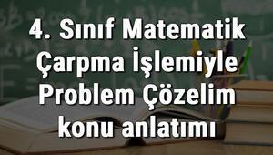 4. Sınıf Matematik Çarpma İşlemiyle Problem Çözelim konu anlatımı