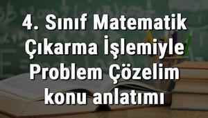 4. Sınıf Matematik Çıkarma İşlemiyle Problem Çözelim konu anlatımı