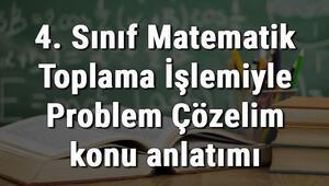 4. Sınıf Matematik Toplama İşlemiyle Problem Çözelim konu anlatımı
