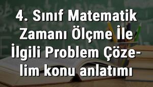 4. Sınıf Matematik Zamanı Ölçme İle İlgili Problem Çözelim konu anlatımı