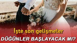Düğünler ne zaman başlayacak Düğün yasakları olan illerde son gelişmeler