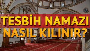 Tesbih namazı nasıl kılınır ve kaç rekat Tesbih namazının kılınışı hakkında bilgiler
