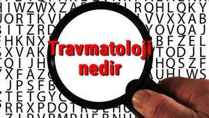 Travmatoloji nedir ve neyi inceler Travmatoloji bilimi hakkında kısaca bilgiler